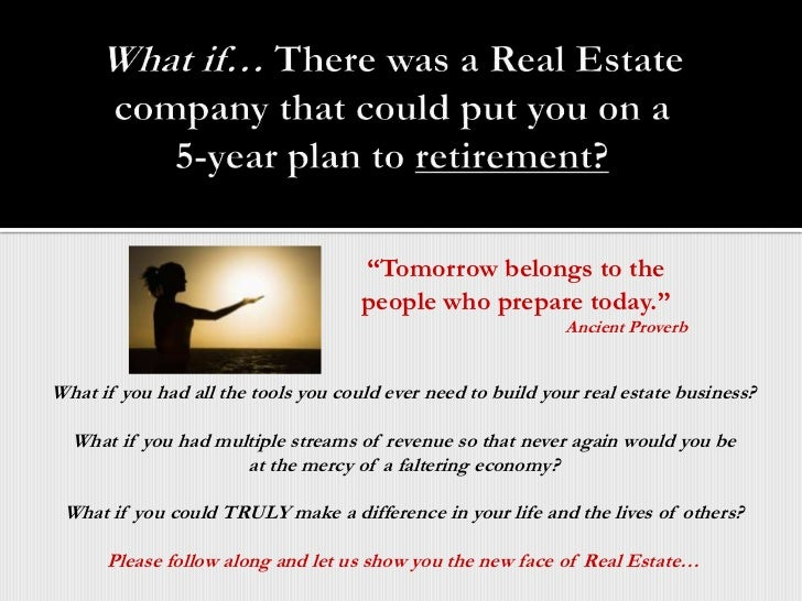 """What if… There was a Real Estate company that could put you on a 5-year plan to retirement?<br />""""Tomorrow belongs to the ..."""