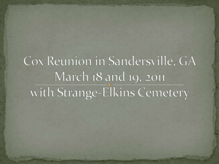 Cox Reunion in Sandersville, GAMarch 18 and 19, 2011with Strange-Elkins Cemetery<br />
