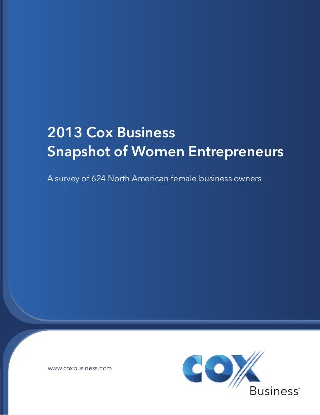 2013 Cox Business Snapshot of Women Entrepreneurs A survey of 624 North American female business owners  www.coxbusiness.c...