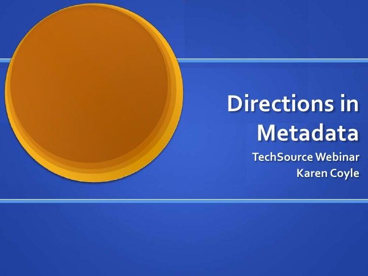 Directions in Metadata<br />TechSource Webinar<br />Karen Coyle<br />