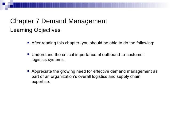 <ul><li>Chapter 7 Demand Management  </li></ul><ul><li>Learning Objectives </li></ul><ul><ul><ul><li>After reading this ch...