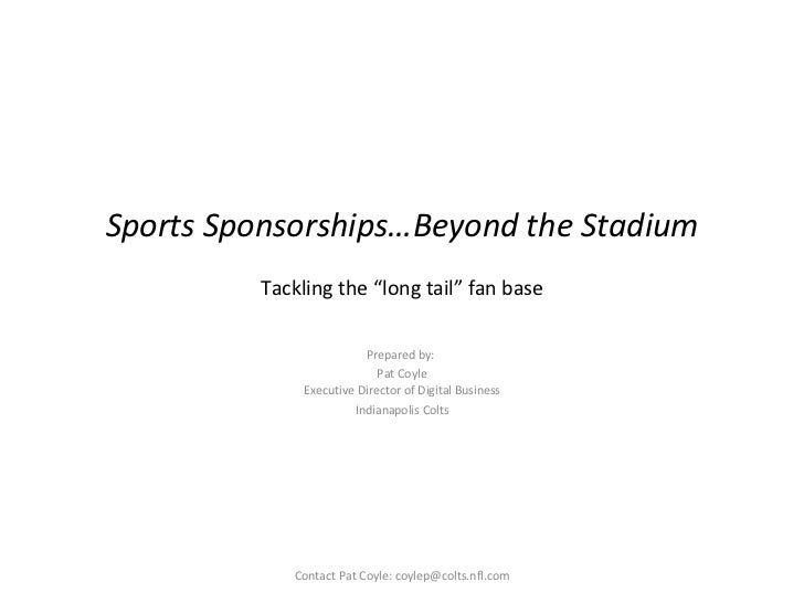 """Sports Sponsorships…Beyond the Stadium Tackling the """"long tail"""" fan base Prepared by:  Pat Coyle Executive Director of Dig..."""