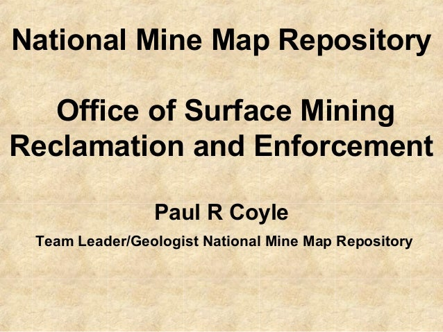 National Mine Map Repository Office of Surface Mining Reclamation and Enforcement Paul R Coyle Team Leader/Geologist Natio...