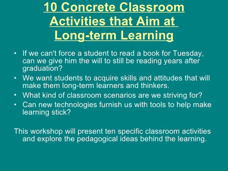 10 Concrete Classroom          Activities that Aim at           Long-term Learning • If we can't force a student to read a...