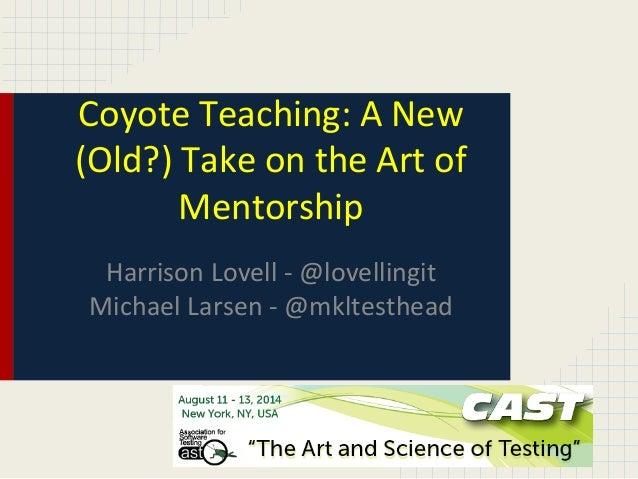 Coyote Teaching: A New (Old?) Take on the Art of Mentorship Harrison Lovell - @lovellingit Michael Larsen - @mkltesthead