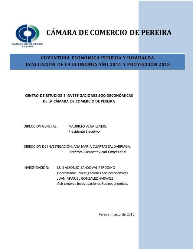 CENTRO DE ESTUDIOS E INVESTIGACIONES SOCIOECONÓMICAS DE LA CÁMARA DE COMERCIO DE PEREIRA DIRECCIÓN GENERAL: MAURICIO VEGA ...