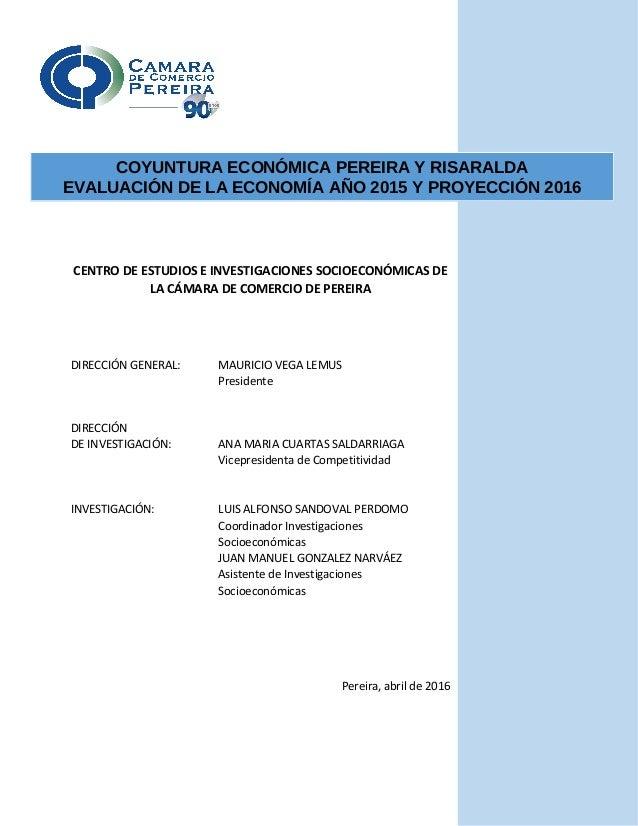 1 CENTRO DE ESTUDIOS E INVESTIGACIONES SOCIOECONÓMICAS DE LA CÁMARA DE COMERCIO DE PEREIRA DIRECCIÓN GENERAL: MAURICIO VEG...
