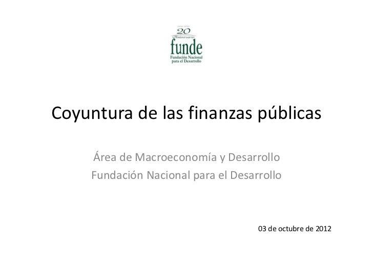 Coyunturadelasfinanzaspúblicas     ÁreadeMacroeconomíayDesarrollo                             y     FundaciónNaci...