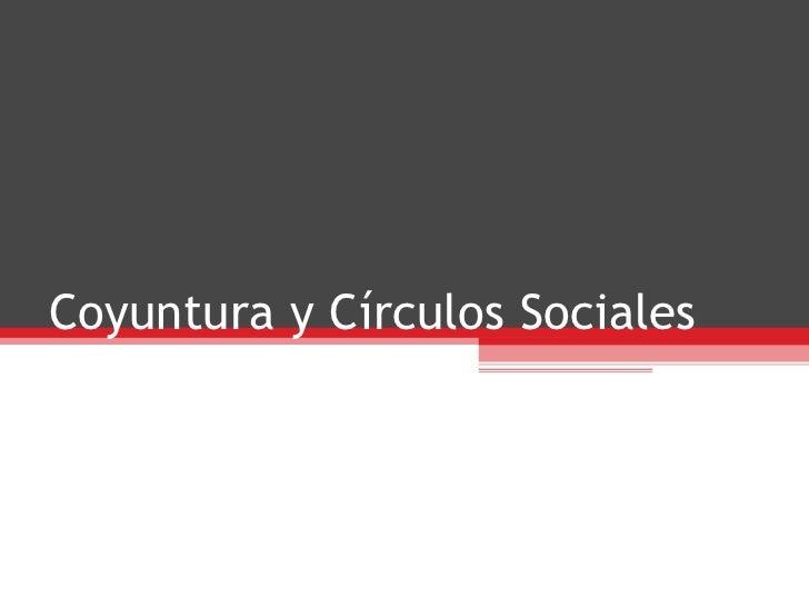 Coyuntura y Círculos Sociales