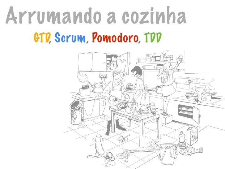 Arrumando a cozinha   GTD, Scrum, Pomodoro, TDD