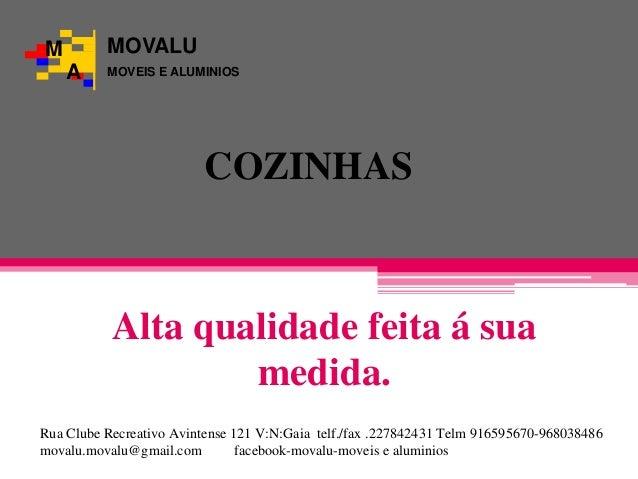COZINHAS Alta qualidade feita á sua medida. M A MOVALU MOVEIS E ALUMINIOS Rua Clube Recreativo Avintense 121 V:N:Gaia telf...