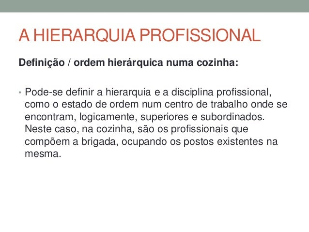 A HIERARQUIA PROFISSIONAL (cont.) Aqueles que ocupam cargos de menor responsabilidade, respeitarão os seus superiores imed...