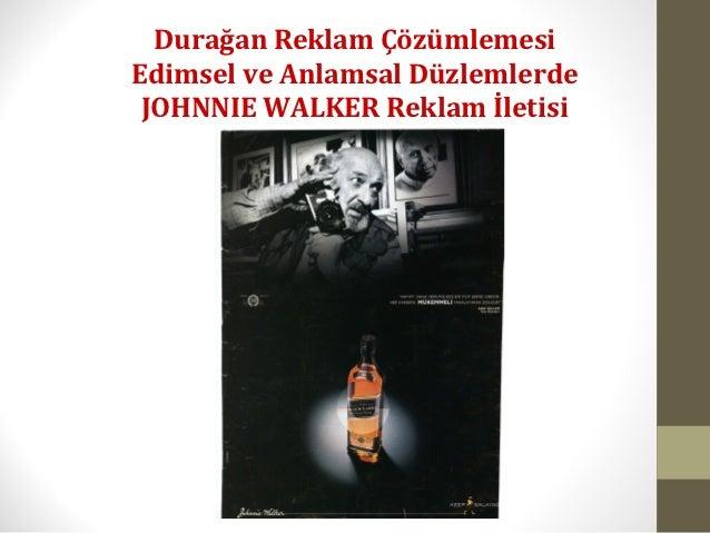 Durağan Reklam ÇözümlemesiEdimsel ve Anlamsal Düzlemlerde JOHNNIE WALKER Reklam İletisi