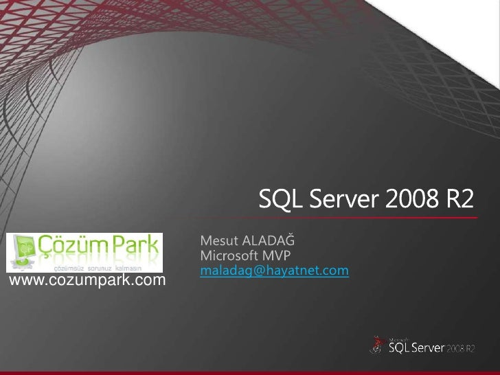 Mesut ALADAĞMicrosoft MVP<br />maladag@hayatnet.com<br />SQL Server 2008 R2<br />        www.cozumpark.com<br />