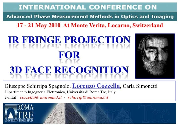 17 - 21 May 2010  At Monte Verita, Locarno, Switzerland<br />IR Fringe Projection<br /> for<br /> 3D Face Recognition<br /...