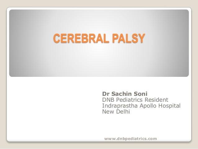 CEREBRAL PALSY  Dr Sachin Soni  DNB Pediatrics Resident  Indraprastha Apollo Hospital  New Delhi  www.dnbpediatrics.com