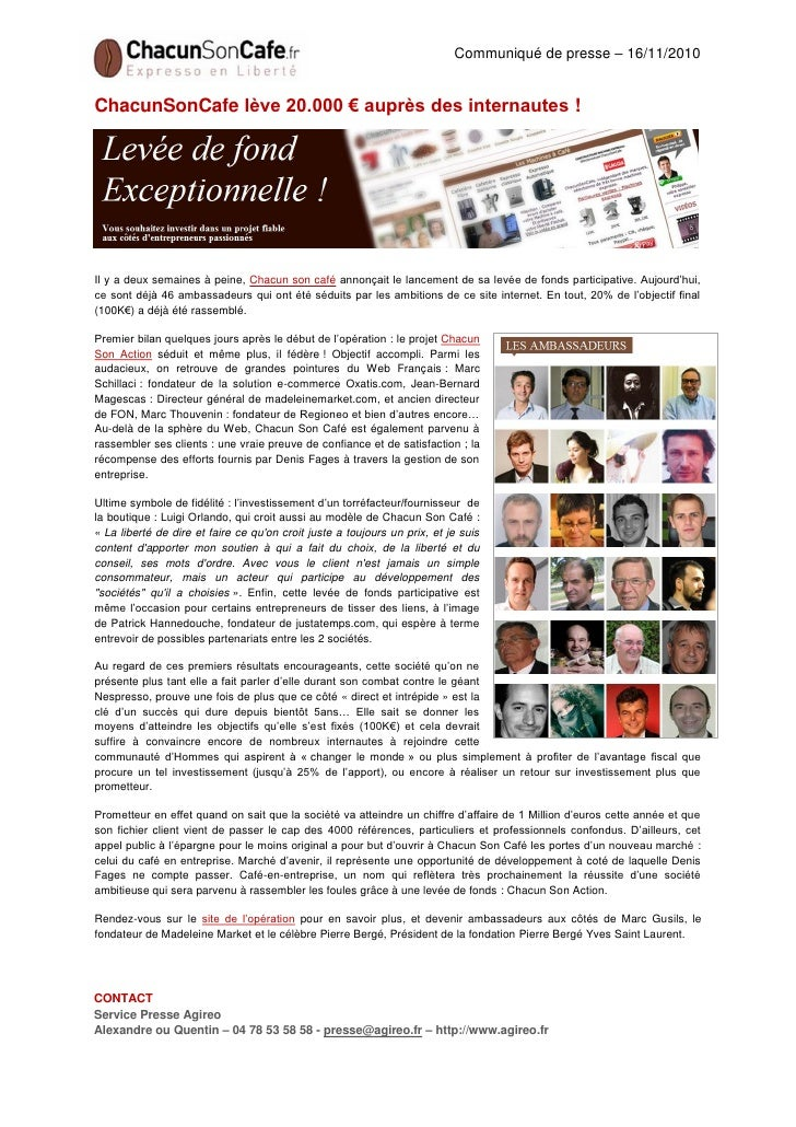 Communiqué de presse – 16/11/2010ChacunSonCafe lève 20.000 € auprès des internautes !Il y a deux semaines à peine, Chacun ...