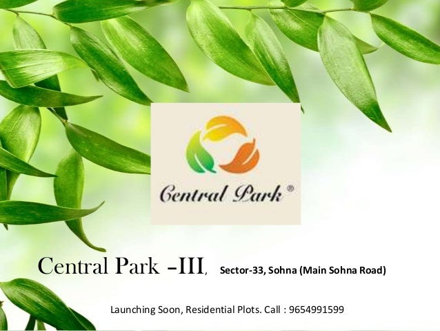 Central Park –III,  Sector-33, Sohna (Main Sohna Road)  Launching Soon, Residential Plots. Call : 9654991599