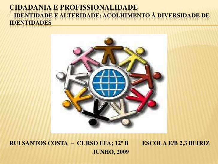 Cidadania e Profissionalidade – Identidade e alteridade: acolhimento À diversidade de identidades<br />RUI SANTOS COSTA  –...