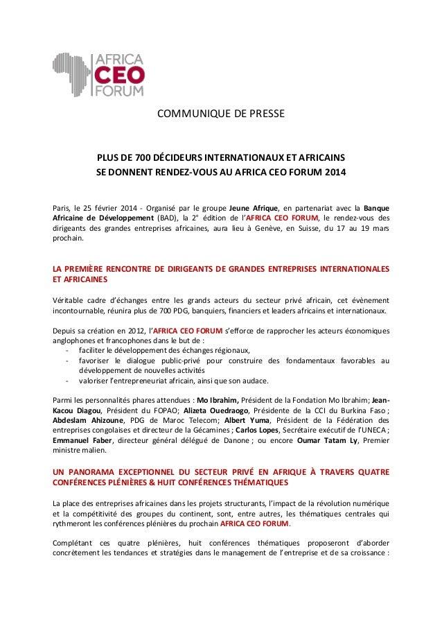 COMMUNIQUE DE PRESSE  PLUS DE 700 DÉCIDEURS INTERNATIONAUX ET AFRICAINS SE DONNENT RENDEZ-VOUS AU AFRICA CEO FORUM 2014  P...