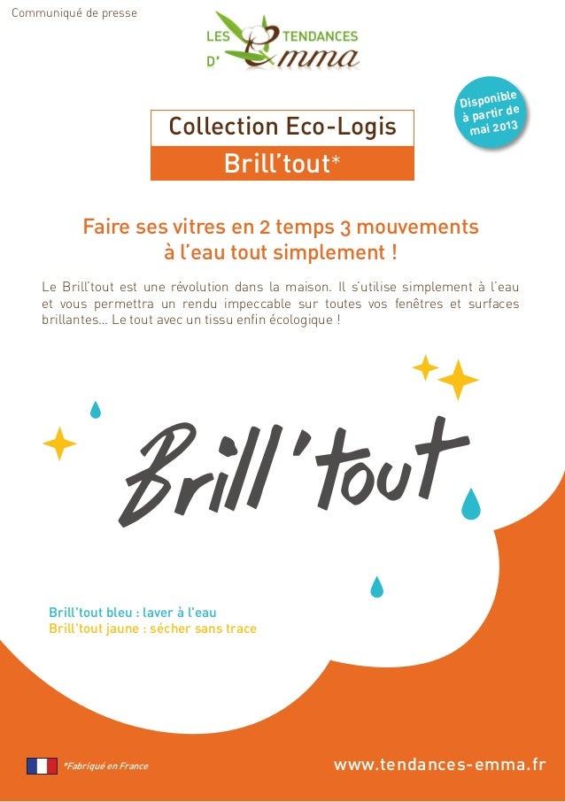 Collection Eco-LogisBrill'tout**Fabriqué en FranceFaire ses vitres en 2 temps 3 mouvementsà l'eau tout simplement !Le Bril...