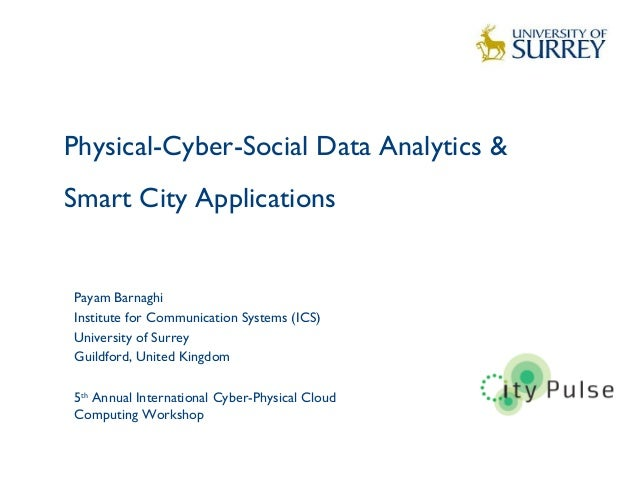 Physical-Cyber-Social Data Analytics & Smart City Applications 1 Payam Barnaghi Institute for Communication Systems (ICS) ...
