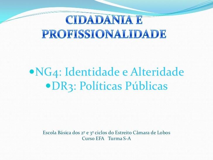 NG4: Identidade e Alteridade<br />DR3: Políticas Públicas<br />Escola Básica dos 2º e 3º ciclos do Estreito Câmara de Lobo...