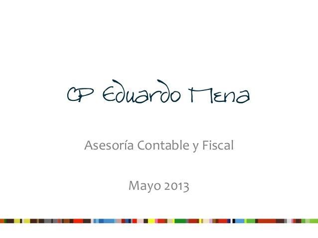 CP Eduardo MenaAsesoría Contable y FiscalMayo 2013
