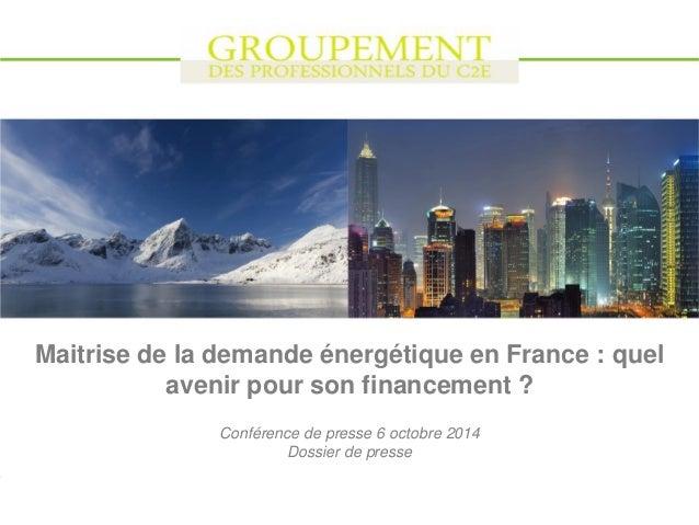 1  04/10/2014  Maitrise de la demande énergétique en France : quel avenir pour son financement ?  Conférence de presse 6 o...