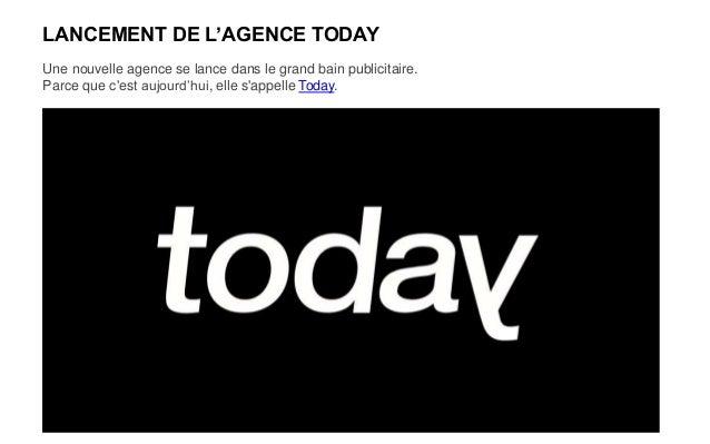 LANCEMENT DE L'AGENCE TODAY Une nouvelle agence se lance dans le grand bain publicitaire. Parce que c'est aujourd'hui, ell...