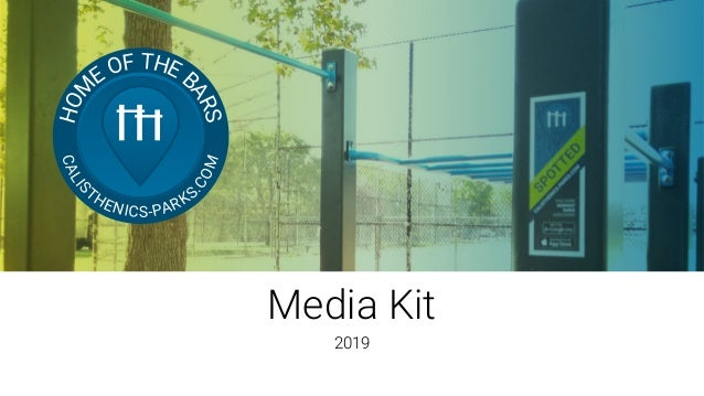 Media Kit 2019 HOM E OF THE B ARS CALIS THENICS-PARKS.COM