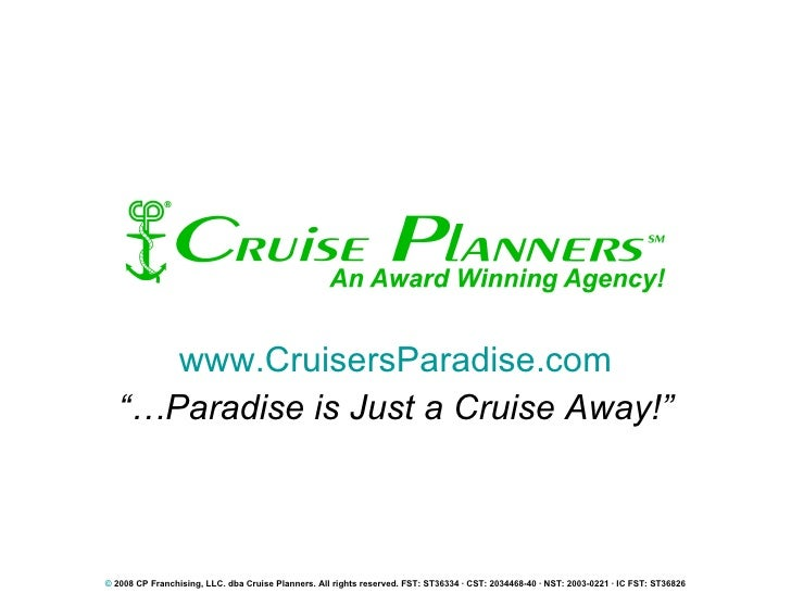 """www.CruisersParadise.com """"… Paradise is Just a Cruise Away!"""" ©  2008 CP Franchising, LLC. dba Cruise Planners. All rights ..."""