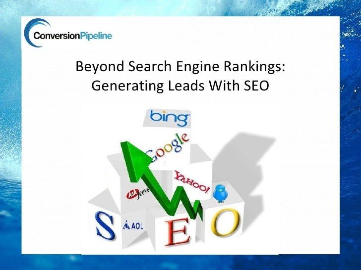 Beyond Search Engine Rankings:  Generating Leads With SEO