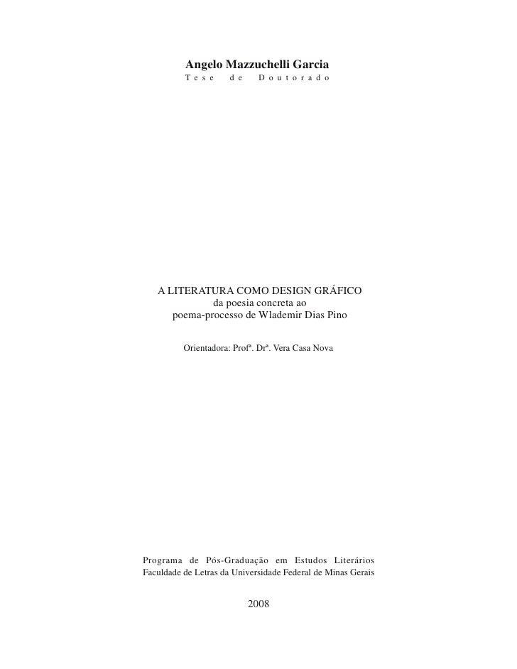 Angelo Mazzuchelli Garcia           T e s e     d e    D o u t o r a d o        A LITERATURA COMO DESIGN GRÁFICO          ...