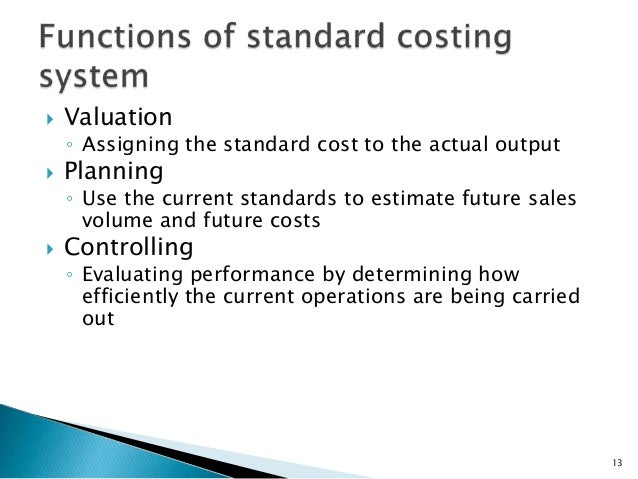 budgetary control vs standard cost The major techniques used in cost control are standard costing and budgetary control it is a continuous process as it helps in analysing the causes for variances .