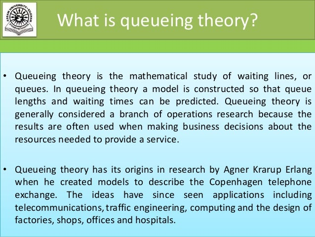 queing theory and its application to Queueing theory basics are into characteristics of a queueing system that impact its is not applicable in many applications and is only a.