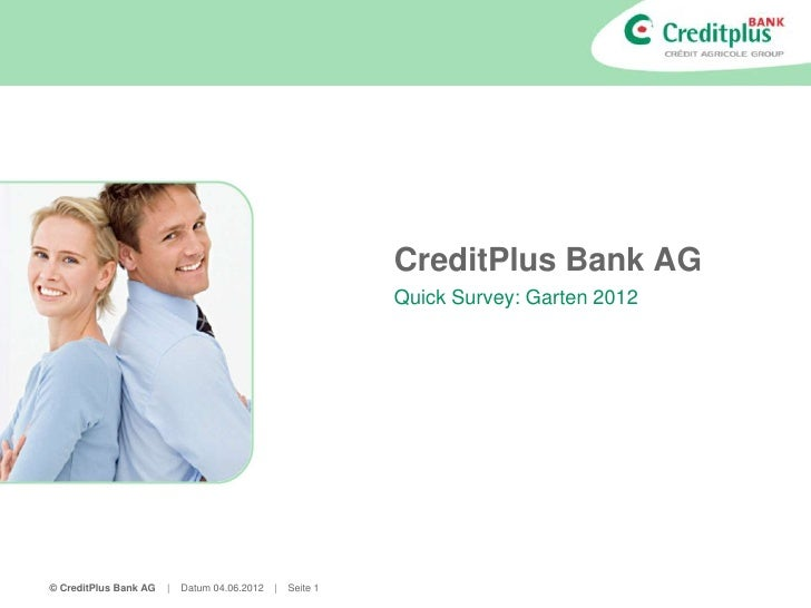 CreditPlus Bank AG                                                            Quick Survey: Garten 2012© CreditPlus Bank A...