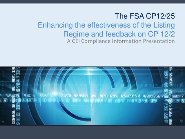 The FSA CP12/25Enhancing the effectiveness of the Listing      Regime and feedback on CP 12/2         A CEI Compliance Inf...
