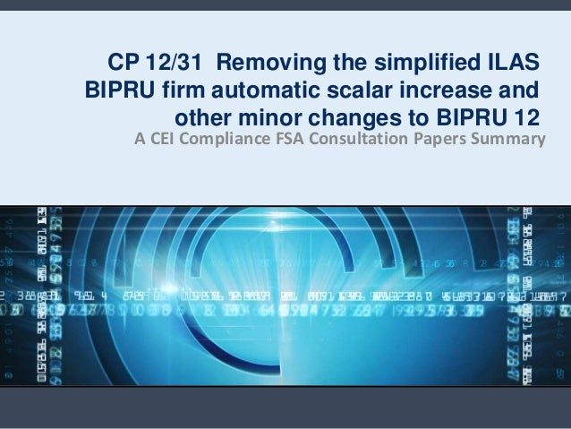 CP 12/31 Removing the simplified ILASBIPRU firm automatic scalar increase and        other minor changes to BIPRU 12    A ...