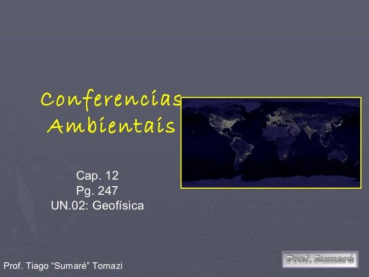 """Conferencias Ambientais Cap. 12 Pg. 247 UN.02: Geofísica Prof. Tiago """"Sumaré"""" Tomazi"""
