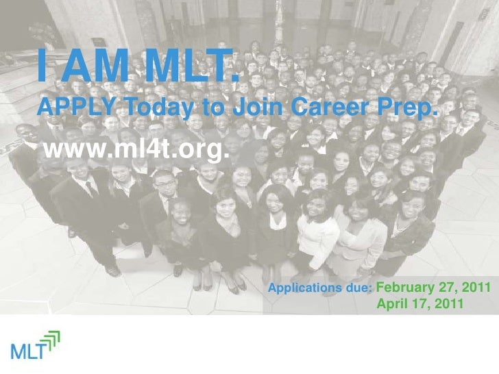 I AM MLT.<br />APPLY Today to Join Career Prep.<br />www.ml4t.org.<br />Applications due: February 27, 2011<br />April 17,...