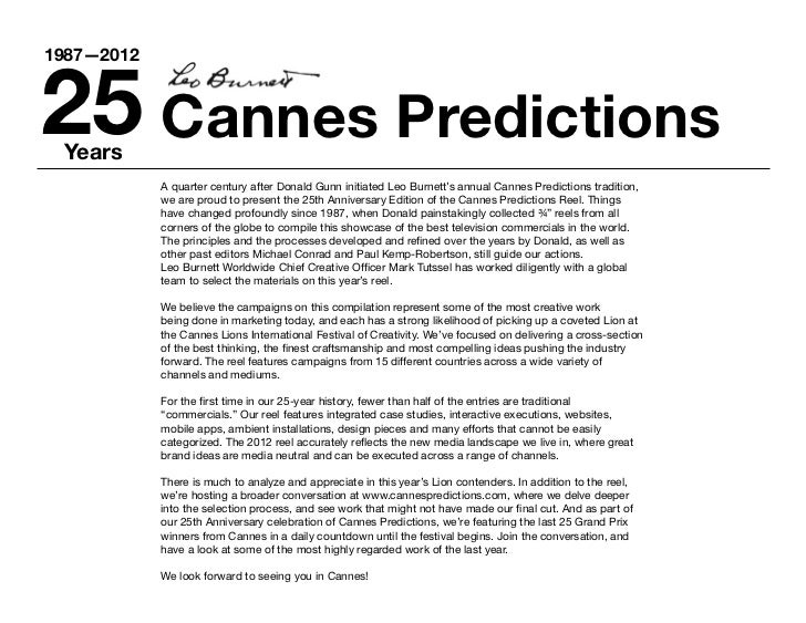 25 Cannes Predictions1987—2012 Years            A quarter century after Donald Gunn initiated Leo Burnett's annual Cannes ...