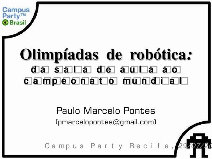 Olimpíadas de robótica: da s a l a de a ul a a oc a mp e o n a t o mu n d i a l       Paulo Marcelo Pontes      (pmarcelop...