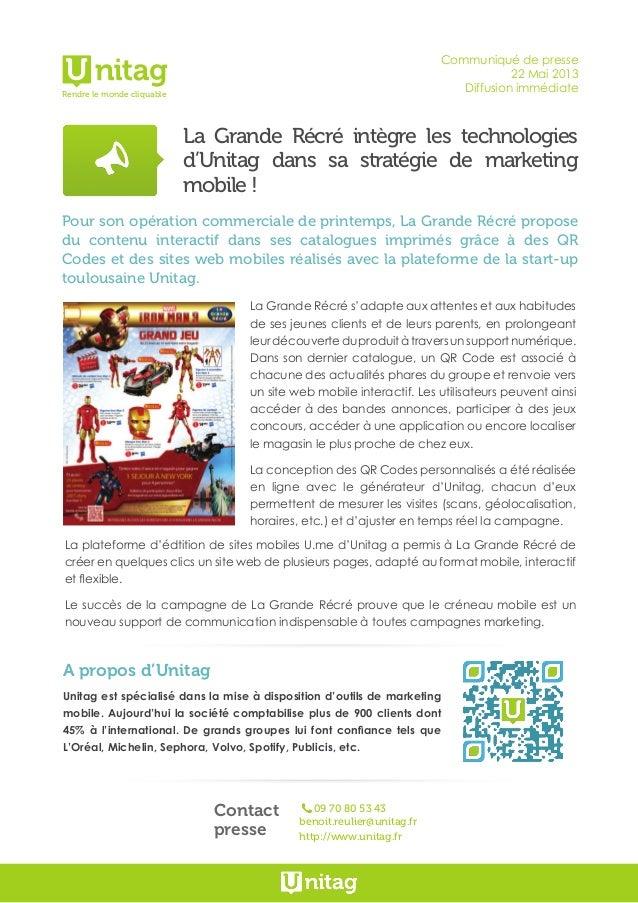 Communiqué de presse22 Mai 2013Diffusion immédiateLa Grande Récré intègre les technologiesd'Unitag dans sa stratégie de ma...