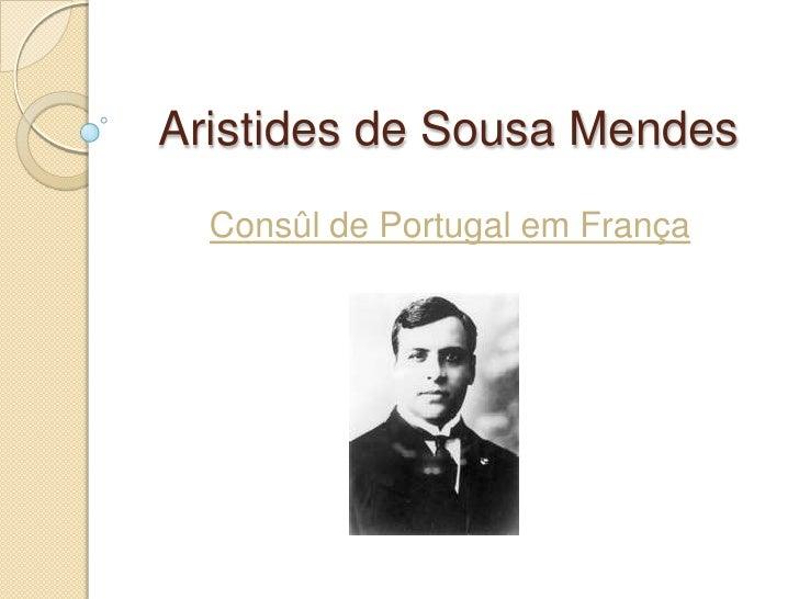 Aristides de Sousa Mendes<br />Consûl de Portugal em França <br />