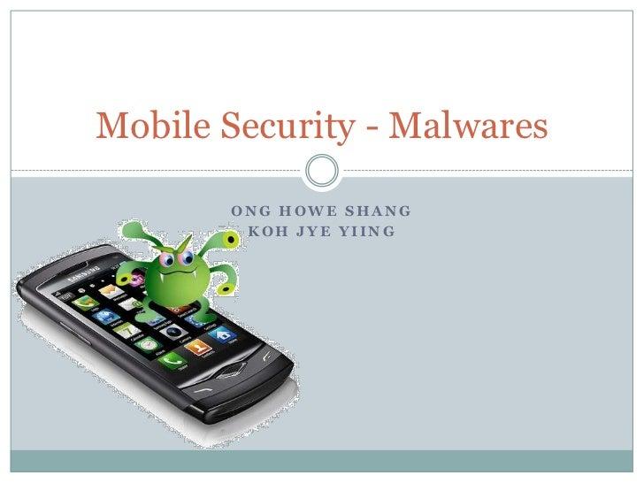 Ong Howe Shang<br />KohJyeYiing<br />Mobile Security - Malwares<br />