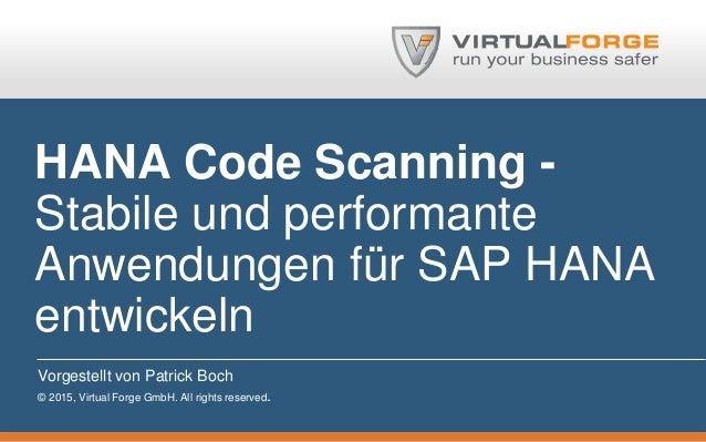 HANA Code Scanning - Stabile und performante Anwendungen für SAP HANA entwickeln Vorgestellt von Patrick Boch © 2015, Virt...