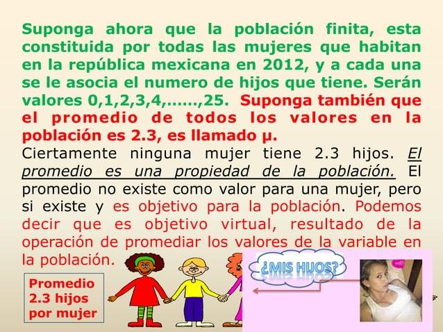 25   Suponga ahora que la población finita, esta constituida por todas las mujeres que habitan en la república mexicana ...