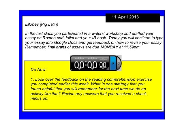 11 April 2013Ellohey (Pig Latin)In the last class you participated in a writers workshop and drafted your  essay on Romeo ...