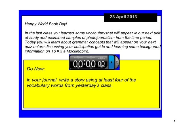 123 April 2013Do Now:In your journal, write a story using at least four of the vocabulary words from yesterdays class.Happ...